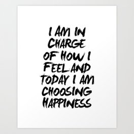 I Am in Charge of How I Feel and Today I Am Choosing Happiness Black and White Typography Quote Art Print