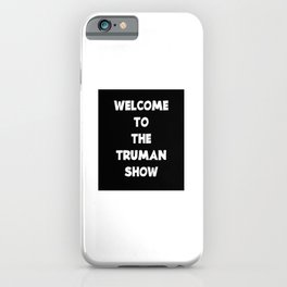 WELCOME TO THE TRUMAN SHOW iPhone Case
