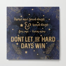 Dont let the hard days win Metal Print