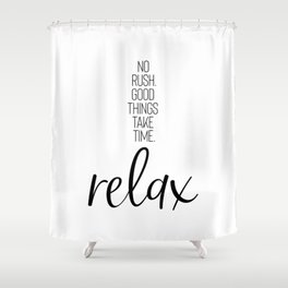 NO RUSH. GOOD THINGS TAKE TIME. RELAX. Shower Curtain