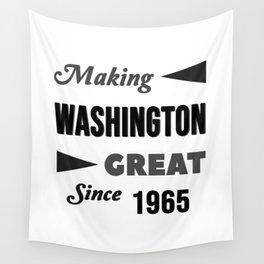 Making Washington Great Since 1965 Wall Tapestry