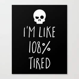 108% Tired Funny Quote Canvas Print