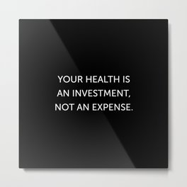 Your Health Is an Investment Metal Print