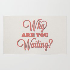 Why are you waiting? Rug
