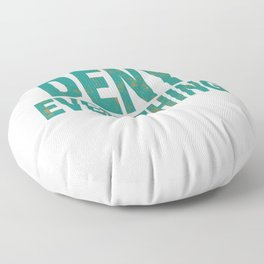 """""""Deny Everything"""" tee design made perfectly for you! Tell the world you can deny everything!  Floor Pillow"""