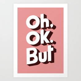 Oh, Ok, but... Art Print