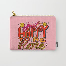 Happy To Be Here Carry-All Pouch