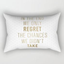 In The End We Only Regret The Chances We Didn't Take Rectangular Pillow