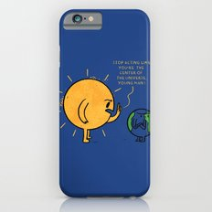 You Are Not The Center Of The Universe, Young Man ! Slim Case iPhone 6s