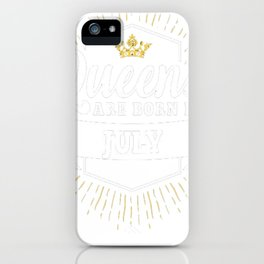 Queens-are-born-in-July iPhone Case