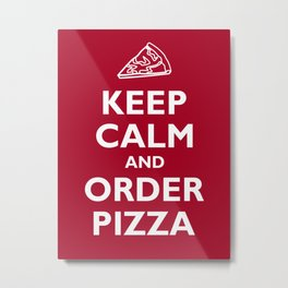 Keep Calm and Order Pizza Metal Print