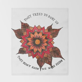 They Tried to Bury Us, They Didn't Know We Were Seeds Throw Blanket