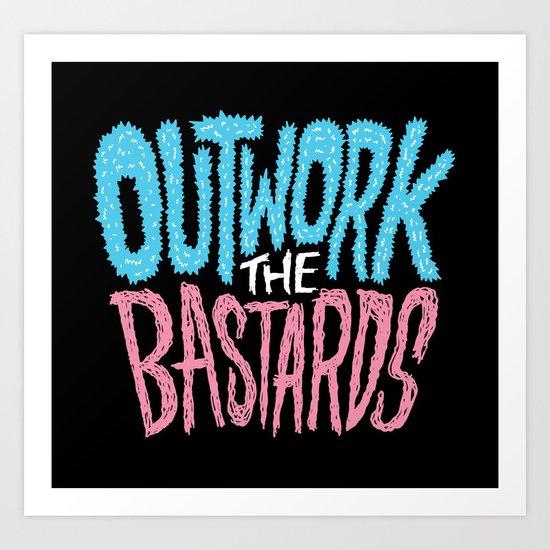 Outwork the Bastards Art Print