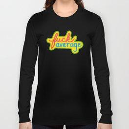 Fuck Average Long Sleeve T-shirt