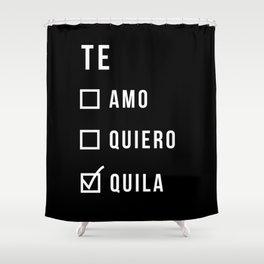 Te amo te quila Shower Curtain