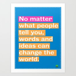 Inspiration. No matter what people tell you, words and ideas can change the world. Art Print