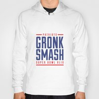 patriots Hoodies featuring Gronk Smash Superbowl by PatsSwag