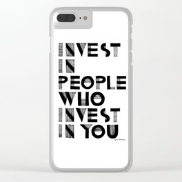 Invest in People who Invest in You Clear iPhone Case