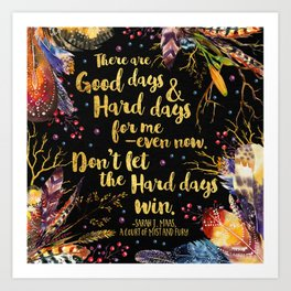 ACOMAF - Don't Let The Hard Days Win Art Print
