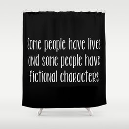 Some People Have Fictional Characters - Black and White (inverted) Shower Curtain