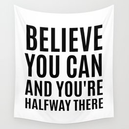 BELIEVE YOU CAN AND YOU'RE HALFWAY THERE Wall Tapestry