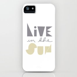 Live In The Sun iPhone Case