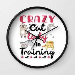 Crazy Cat Lady in Training Wall Clock