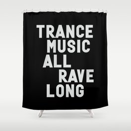 Trance Music all rave long Shower Curtain