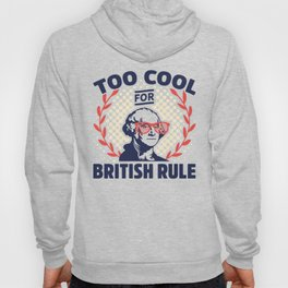 Too Cool For British Rule George Washington Hoody