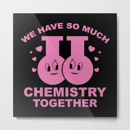 We Have So Much Chemistry Together Metal Print