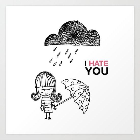 I Hate You / Rain Art Print