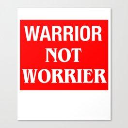 Warrior Not Worrier Canvas Print