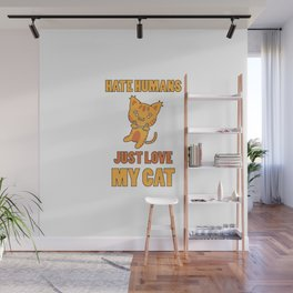 Hate Humans Just Love My Cat   Kitten Lover Gift Wall Mural
