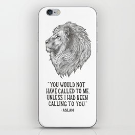 Aslan - You would not have called to me unless I had been calling to you iPhone Skin
