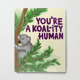 You're a koala quality human Metal Print