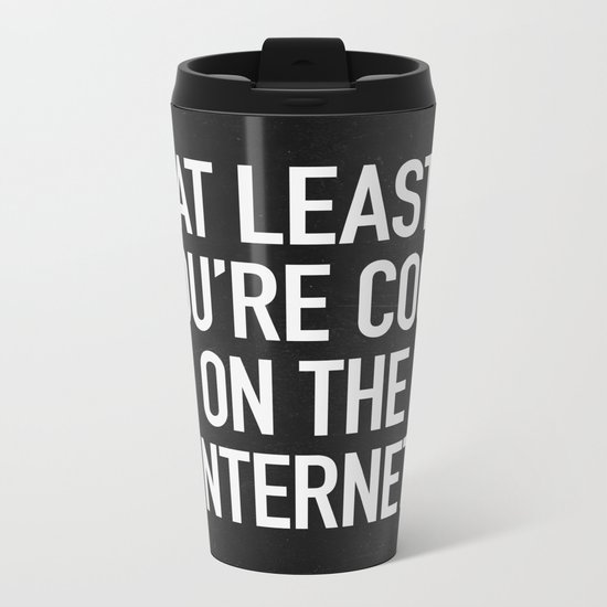 At Least You're Cool on the Internet Metal Travel Mug