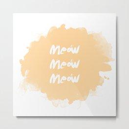Meow Meow Meow Metal Print
