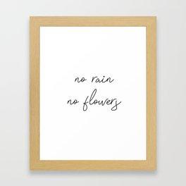 no rain no flowers Framed Art Print