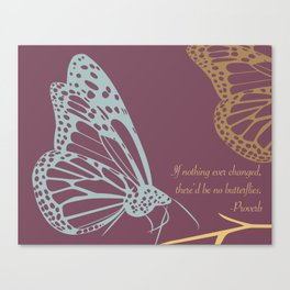If nothing ever changed, there'd be no butterflies.   (purple) Canvas Print
