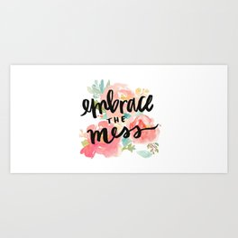 Embrace The Mess Art Print