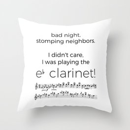 I didn't care, I was playing the e flat clarinet Throw Pillow