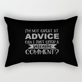 I'm Not Great At Advice Can I Just Offer A Sarcastic Comment Rectangular Pillow