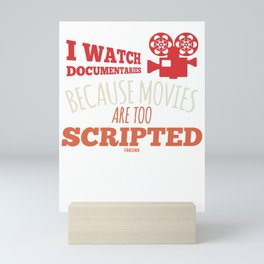 I watch Documentaries Because Movies Are Scripted Mini Art Print