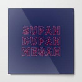 SUPAH DUPAH MEGAH DAWN Metal Print