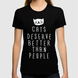 CATS DESERVE BETTER THAN PEOPLE T-shirt