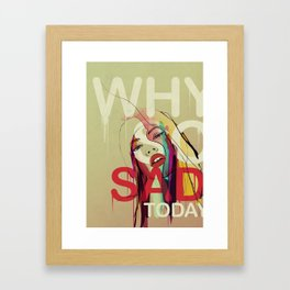 Why So Sad Today ? Framed Art Print