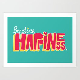 Practice Happiness Art Print