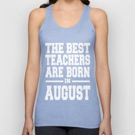 THE-BEST-TEACHERS-ARE-BORN-IN-AUGUST Unisex Tank Top