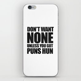 Don't Want None Unless You Got Puns Hun iPhone Skin