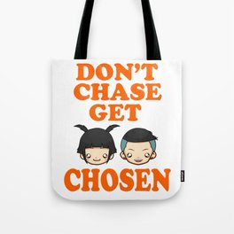 """Great Tee typography design saying """"Chosen"""" and showing your the chosen one! DONT CHASE GET CHOSEN Tote Bag"""